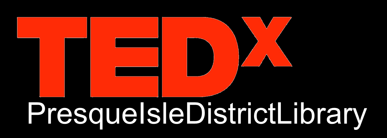 TEDx PresqueIsleDistrictLibrary (x = independently organized TED event)
